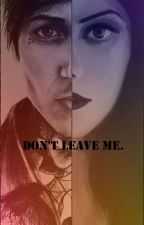 Don't leave me. by FearlessW