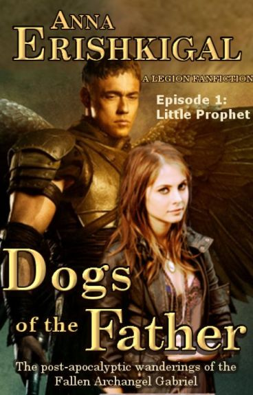 Dogs of the Father: A Legion Fanfiction - Episode 1: Little Prophet by AnnaErishkigal