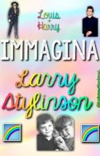 Immagina||Larry Stylinson by takemetodemi