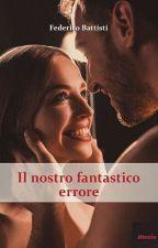 Il Nostro Fantastico Errore by fede_book96