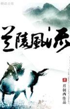 [BHTT] Lan Lăng phong lưu by boylonely412