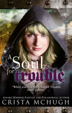 A Soul For Trouble by cristamchugh