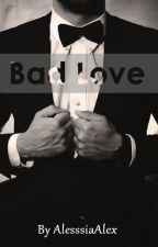Bad Love by AlesssiaAlex