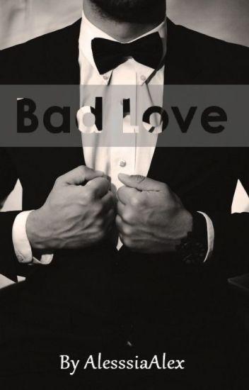 Bad Love - TERMINÉE (en réécriture)
