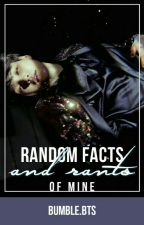 Random Facts and Rants | myself by bumble_bts