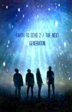 Earth to Echo 2: The Next Generation by JupiterToSaturn