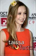 taissa facts.  by -b0rderline