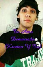 Te Amo Demasiado (Kronno Y Tu) by himawari130
