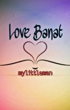 Love Banat (Oneshot) by mylittleman