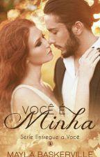 Você é Minha - Série Entregue a Você, livro 1º (Disponível Até Hoje Às 19:00)  by Mayla_Baskerville