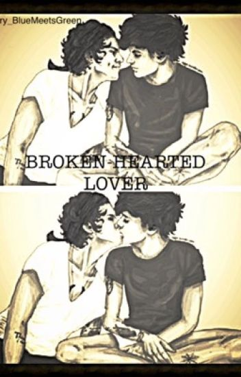 Broken-Hearted Lover ||Une fanfiction Larry Stylinson||
