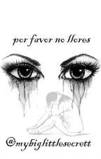 Por Favor No Llores by mybiglittlesecrett