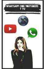 Whatsapp con youtubers y tu  ❤️ (terminada) by -yxxnmin-