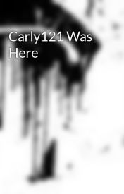 Carly121 Was Here by confuzzled-girl