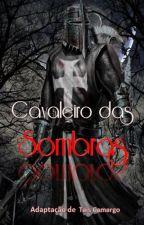 Cavaleiro das Sombras. by TaiCamaargo