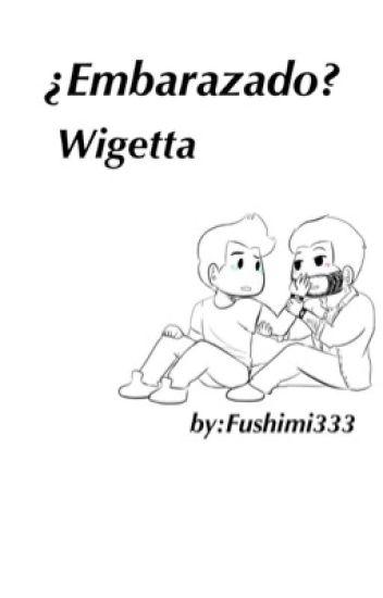 ¿Embarazado? •Wigetta• MPREG