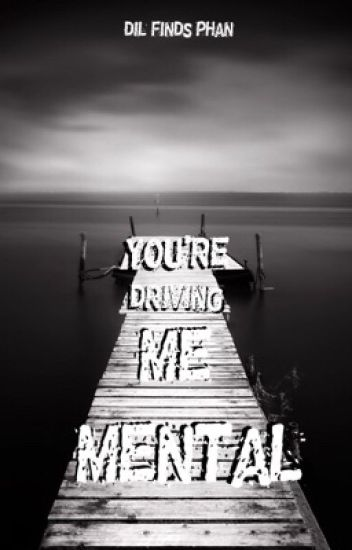 You're Driving Me Mental - Phan