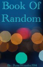 Book Of Random by RoseWeasley394