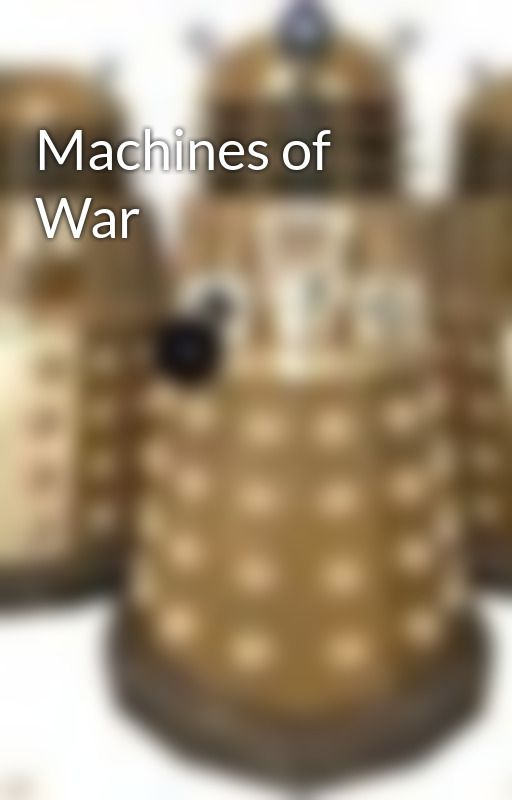 Machines of War by webeling