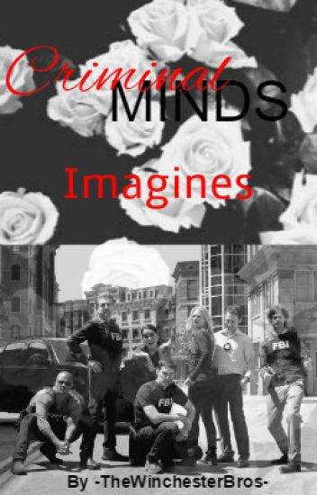 Criminal Minds x Reader Imagines ~Requests Open~
