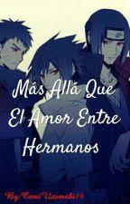 Más Allá Que El Amor Entre Hermanos by CamiUzumaki15