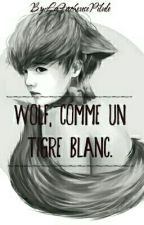 Wolf, Comme Un Tigre Blanc [HunHan] by SuzanneKpop