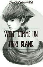 Wolf, Comme Un Tigre Blanc [RÉÉCRITURE ] by LaFacheusePilule