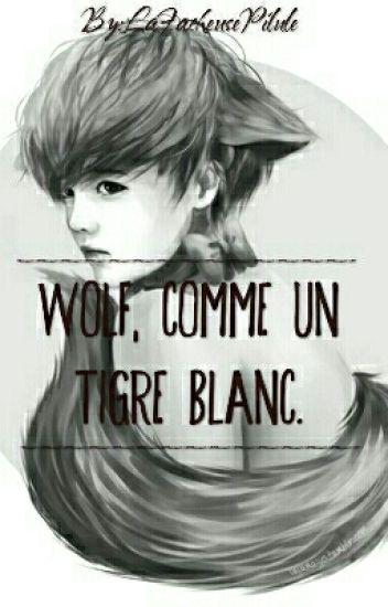 Wolf, Comme Un Tigre Blanc [RÉÉCRITURE ]