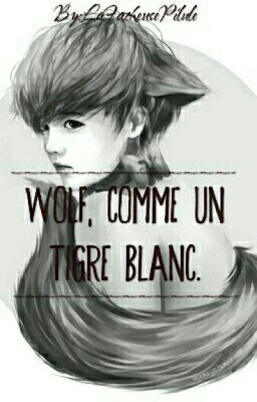 Wolf, Comme Un Tigre Blanc [HunHan]