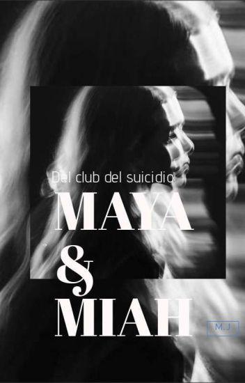Maya y Miah ►Del Club del Suicidio◄