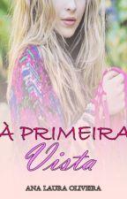 À Primeira Vista [COMPLETO] by Lah_Ana