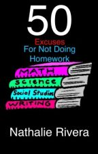 50 Excuses For Not Doing Homework. by Leafspots