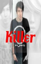 Killer (phan) (completed with a sequel out now ^.^) by phanwhitets