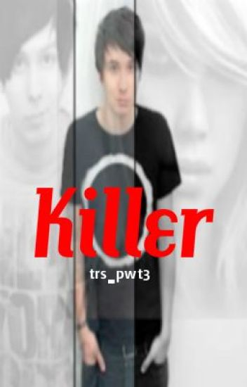 Killer (phan) (completed with a sequel out now ^.^)
