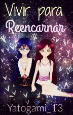 Vivir para reencarnar by Yatogami_13
