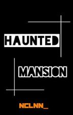 Haunted Mansion(EXOSHIDAE)(COMPLETED) by missisisy_