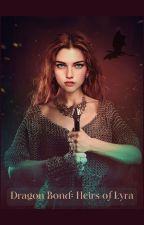 The Dragon Bond Book 2: Heirs of Lyra by wilsonsoftball