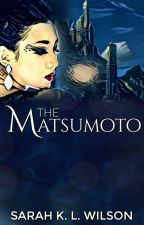 The Matsumoto: Book Three of The Matsumoto Trilogy (excerpt) by sarahklwilson
