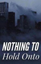 Nothing to Hold onto  by Bringmebacktoreality
