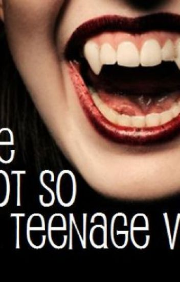 My Life as a not so Normal Teenage Vampire