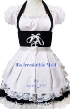 His Irresistible Maid by ranfan_101