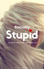 Socially Stupid by Mekenna14