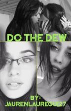 Do the Dew by JaurenLauregui27