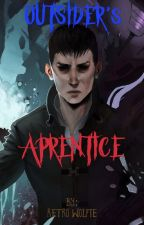 Outsider's Apprentice [ON HOLD] by JacksYummies123