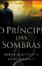 O Príncipe das Sombras  by jehmacedo