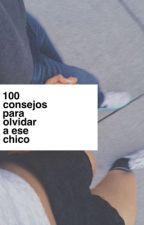 100 Consejos Para Olvidar A Ese Chico✌ by FuckMochi
