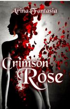 Crimson Rose (Currently editing-NOT COMPLETED) by ElysianRose