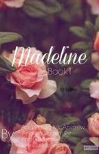 Madeline- Book 1 by AnaPauM09