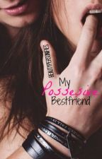 My Possesive BestFriend by BeautyPersonifies