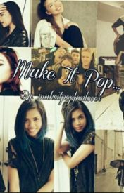 Make It Pop by makeitpopfanlover